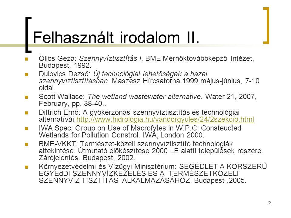 72 Felhasznált irodalom II. Öllős Géza: Szennyvíztisztítás I. BME Mérnöktovábbképző Intézet, Budapest, 1992. Dulovics Dezső: Új technológiai lehetőség