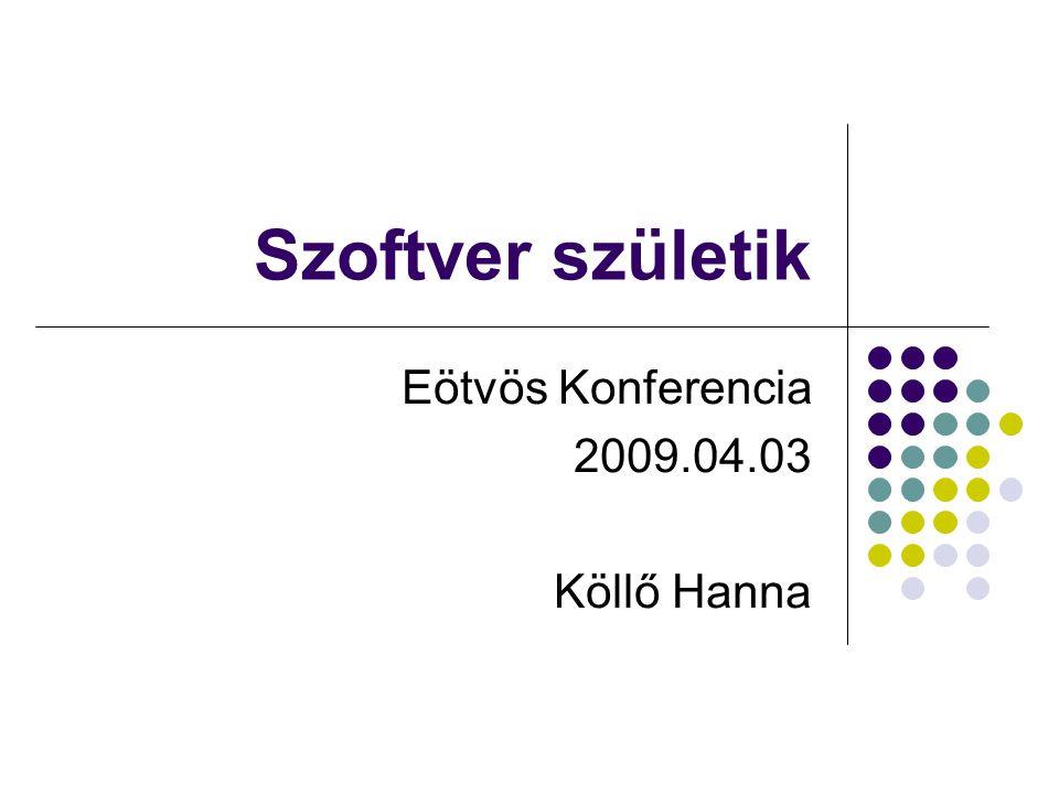 Szoftver születik Eötvös Konferencia 2009.04.03 Köllő Hanna