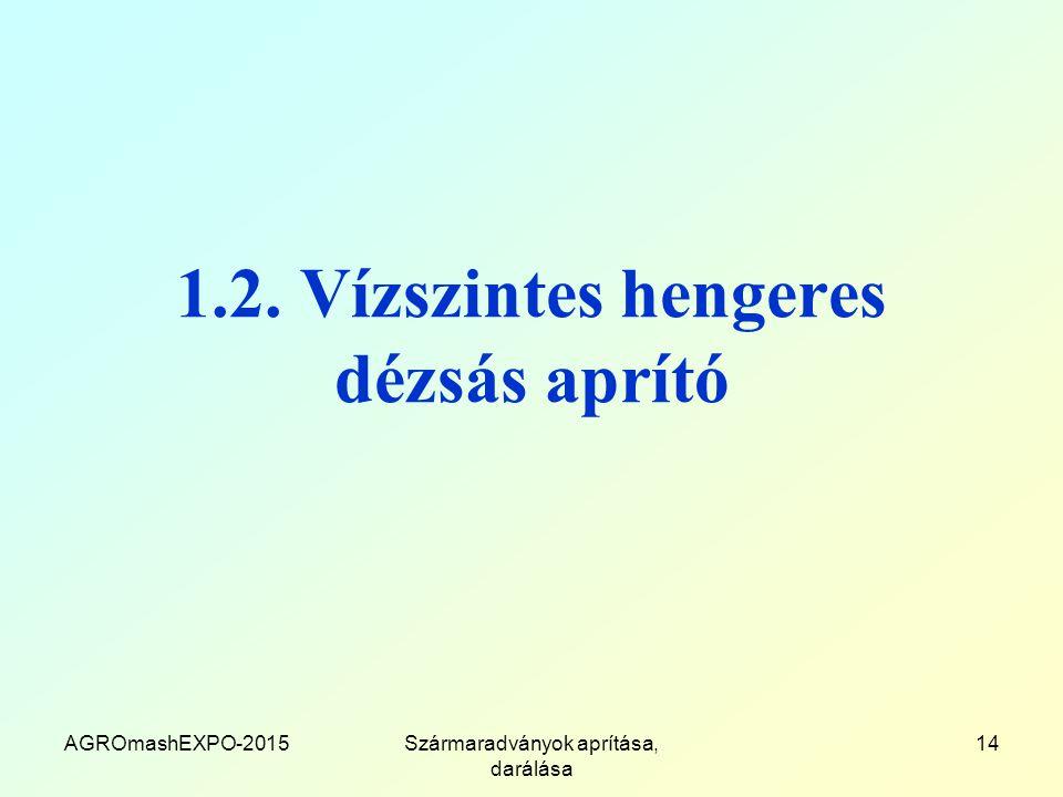 1.2. Vízszintes hengeres dézsás aprító AGROmashEXPO-2015Szármaradványok aprítása, darálása 14