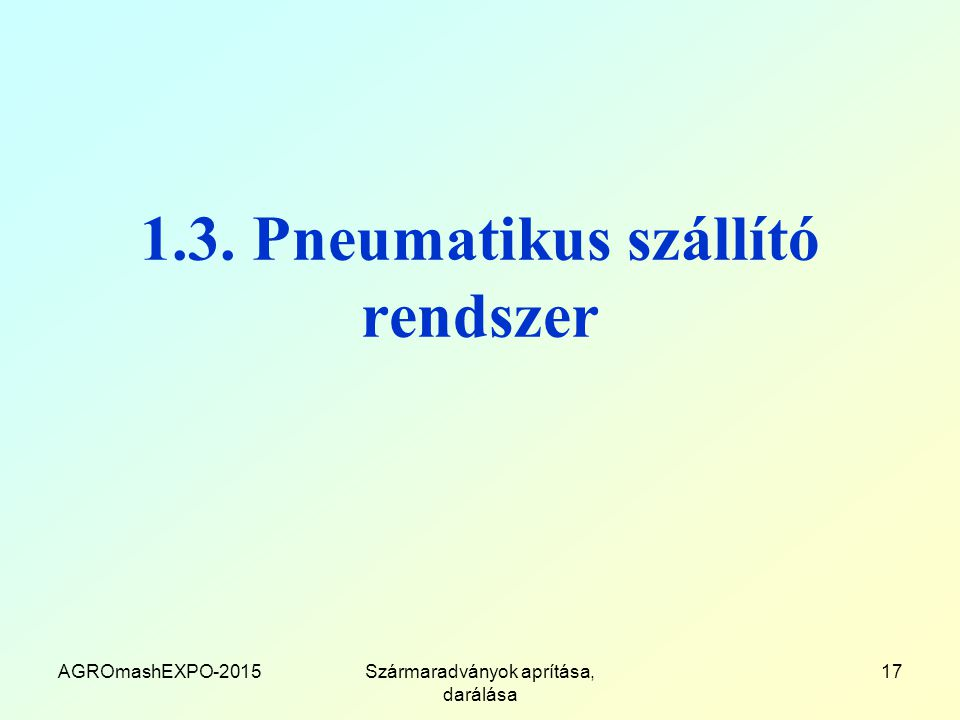 1.3. Pneumatikus szállító rendszer AGROmashEXPO-2015Szármaradványok aprítása, darálása 17