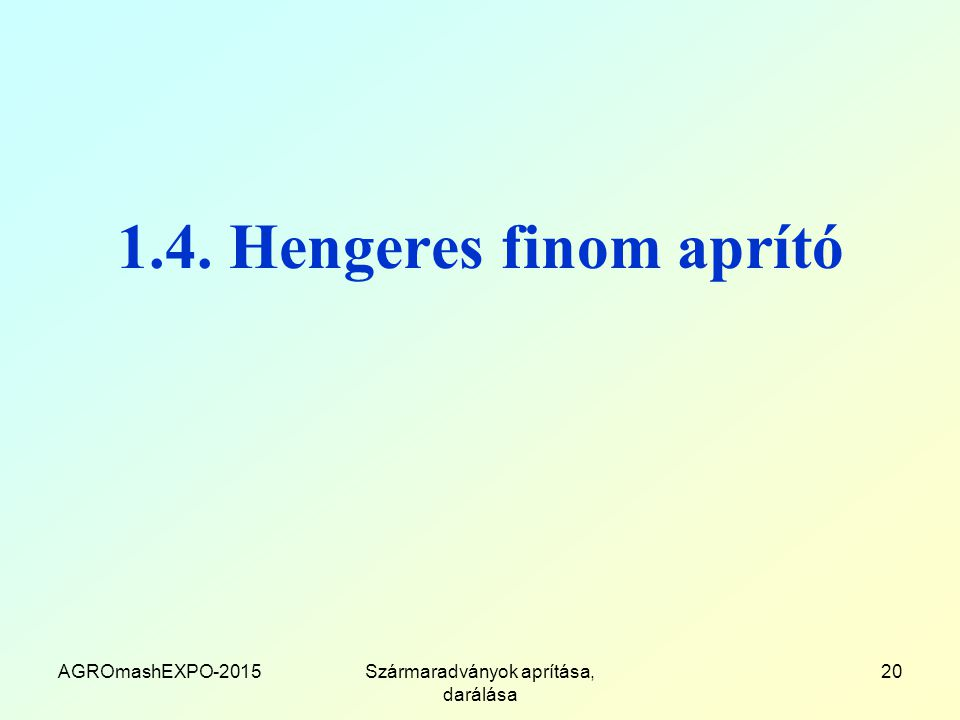 1.4. Hengeres finom aprító AGROmashEXPO-2015Szármaradványok aprítása, darálása 20
