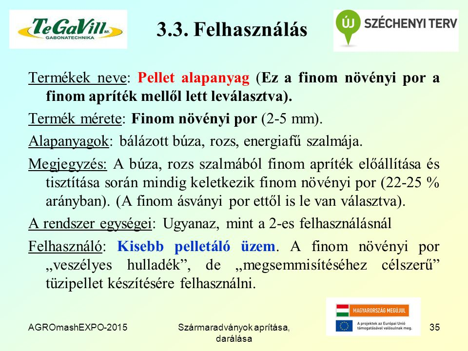 AGROmashEXPO-2015Szármaradványok aprítása, darálása 35 3.3. Felhasználás Termékek neve: Pellet alapanyag (Ez a finom növényi por a finom apríték mellő