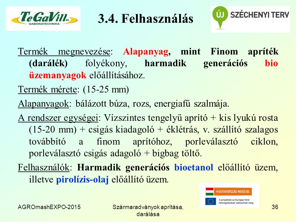 3.4. Felhasználás Termék megnevezése: Alapanyag, mint Finom apríték (darálék) folyékony, harmadik generációs bio üzemanyagok előállításához. Termék mé