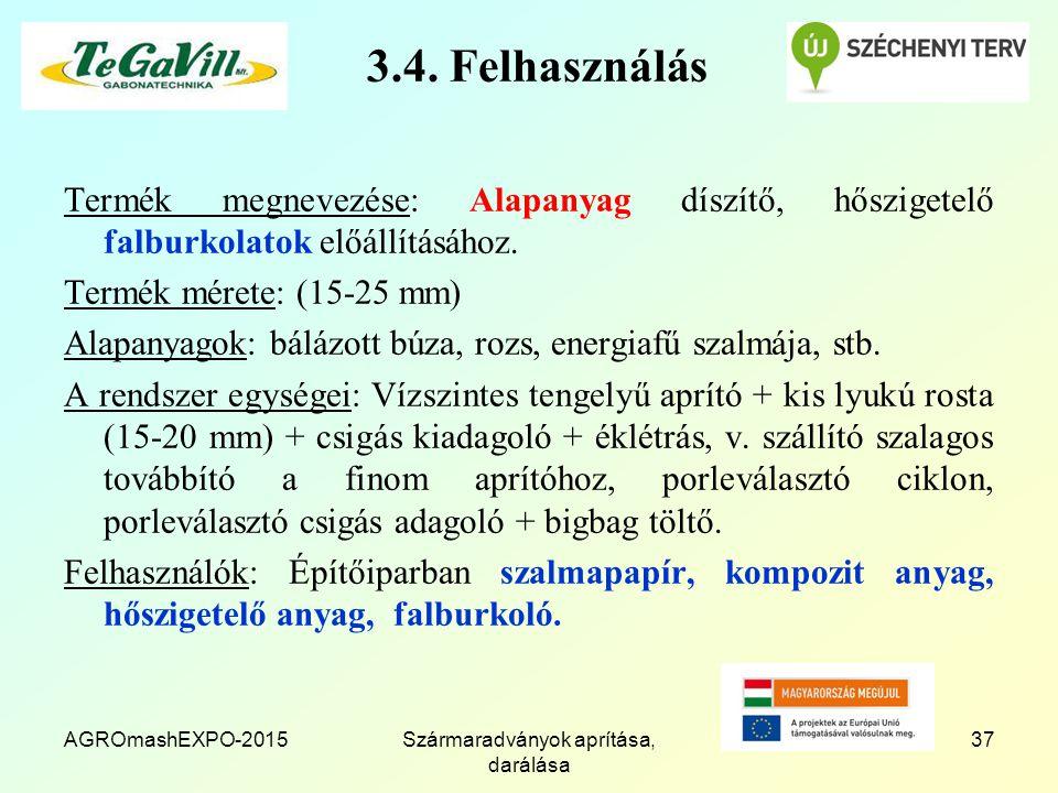 AGROmashEXPO-2015Szármaradványok aprítása, darálása 37 3.4. Felhasználás Termék megnevezése: Alapanyag díszítő, hőszigetelő falburkolatok előállításáh