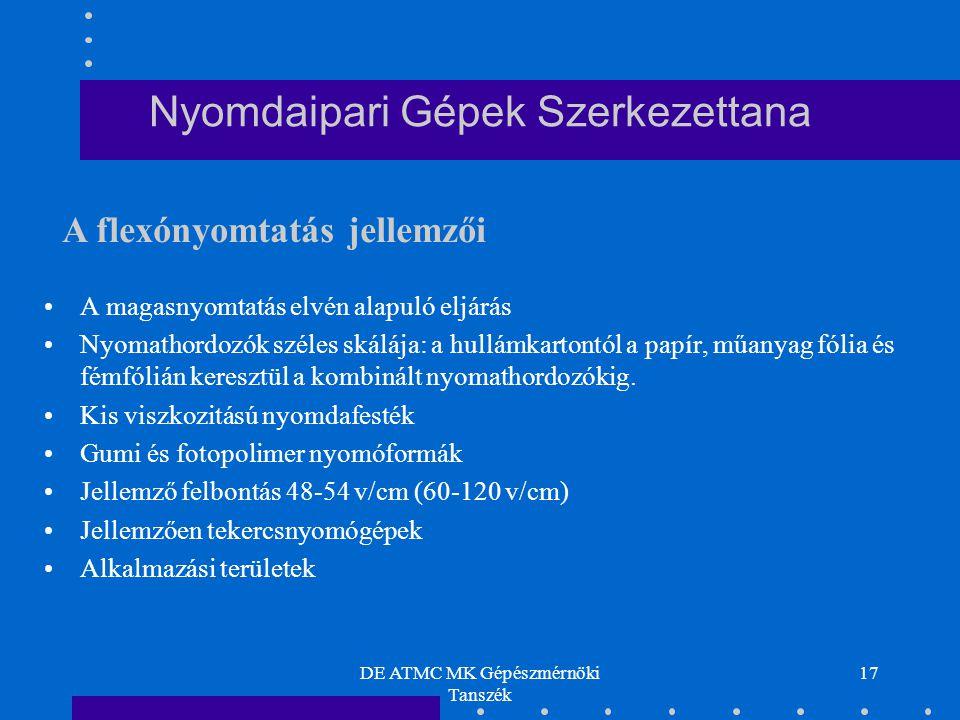 DE ATMC MK Gépészmérnöki Tanszék 17 Nyomdaipari Gépek Szerkezettana A magasnyomtatás elvén alapuló eljárás Nyomathordozók széles skálája: a hullámkart