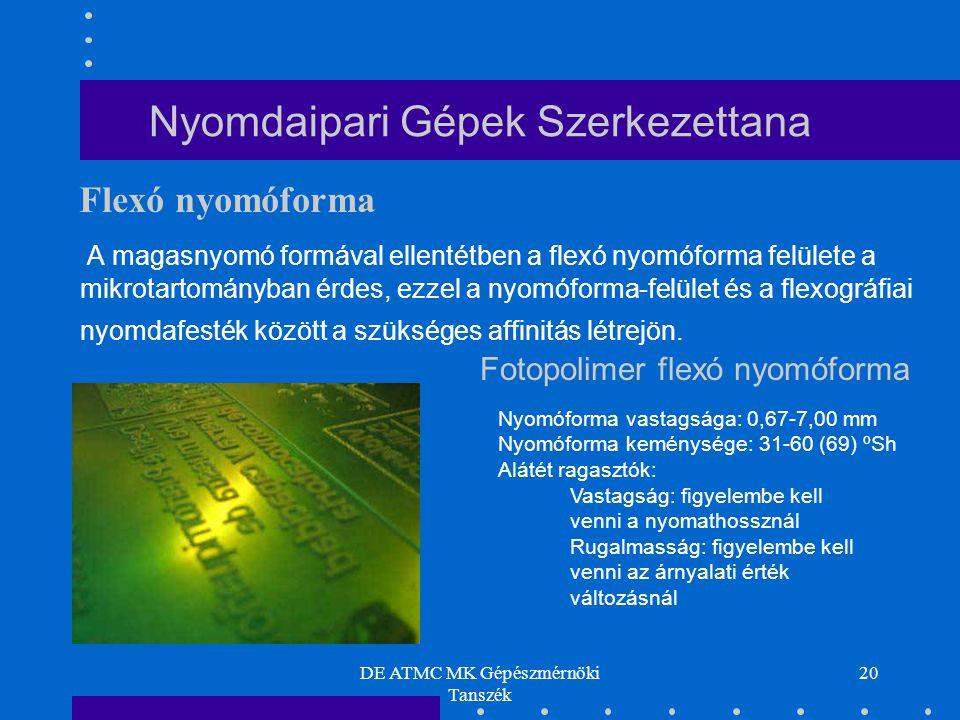 DE ATMC MK Gépészmérnöki Tanszék 20 Nyomdaipari Gépek Szerkezettana A magasnyomó formával ellentétben a flexó nyomóforma felülete a mikrotartományban