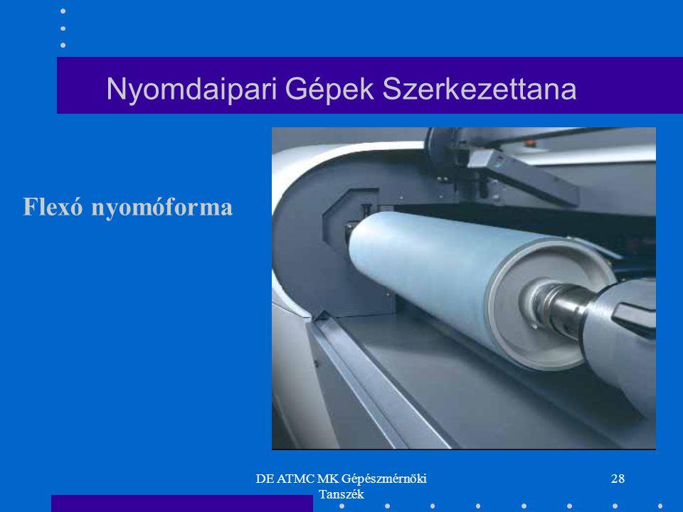 DE ATMC MK Gépészmérnöki Tanszék 28 Nyomdaipari Gépek Szerkezettana Flexó nyomóforma