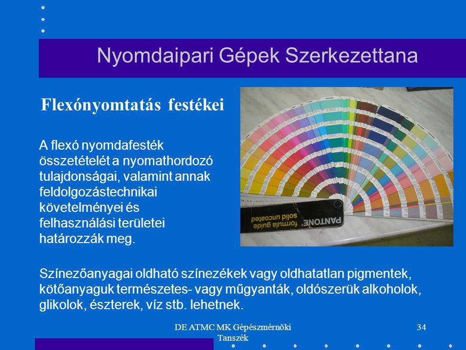 DE ATMC MK Gépészmérnöki Tanszék 34 A flexó nyomdafesték összetételét a nyomathordozó tulajdonságai, valamint annak feldolgozástechnikai követelményei