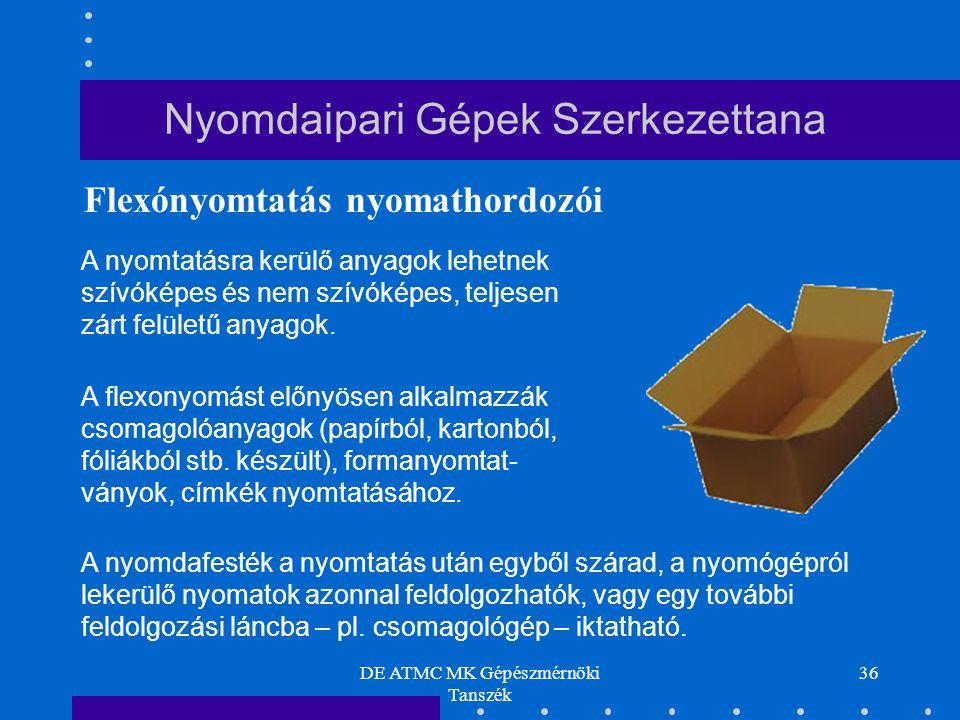 DE ATMC MK Gépészmérnöki Tanszék 36 A nyomtatásra kerülő anyagok lehetnek szívóképes és nem szívóképes, teljesen zárt felületű anyagok. A flexonyomást