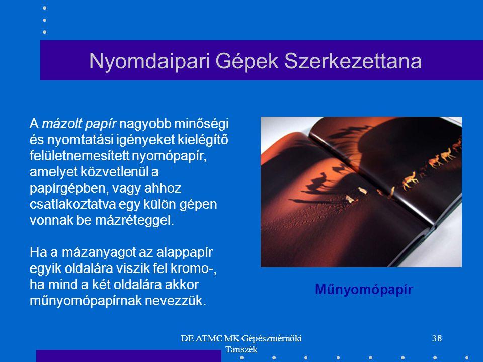 DE ATMC MK Gépészmérnöki Tanszék 38 A mázolt papír nagyobb minőségi és nyomtatási igényeket kielégítő felületnemesített nyomópapír, amelyet közvetlenü