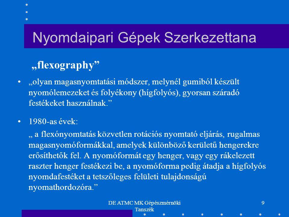 DE ATMC MK Gépészmérnöki Tanszék 60 Többhengeres flexó nyomógép Nyomdaipari Gépek Szerkezettana