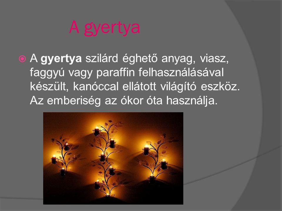 A gyertya  A gyertya szilárd éghető anyag, viasz, faggyú vagy paraffin felhasználásával készült, kanóccal ellátott világító eszköz. Az emberiség az ó