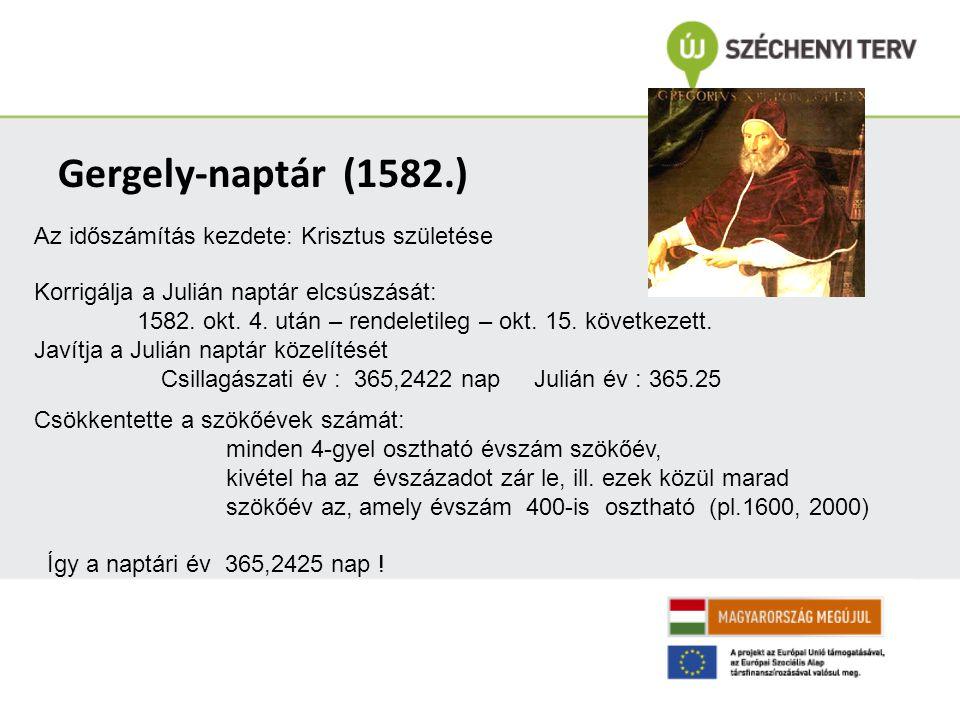 Gergely-naptár (1582.) Korrigálja a Julián naptár elcsúszását: 1582.