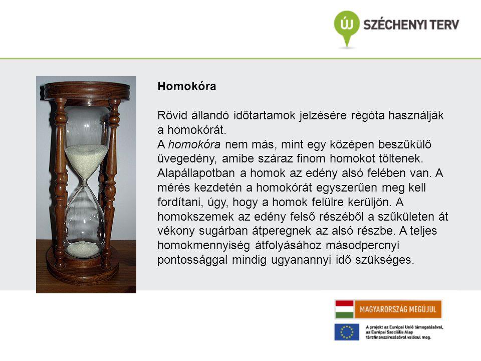 Homokóra Rövid állandó időtartamok jelzésére régóta használják a homokórát. A homokóra nem más, mint egy középen beszűkülő üvegedény, amibe száraz fin