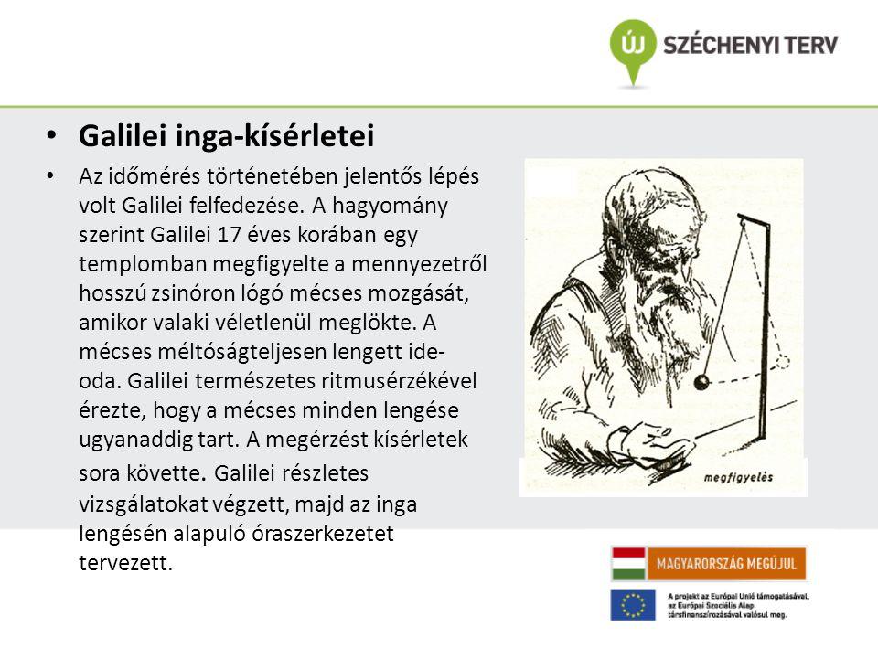 Galilei inga-kísérletei Az időmérés történetében jelentős lépés volt Galilei felfedezése.