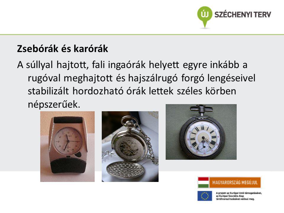 Zsebórák és karórák A súllyal hajtott, fali ingaórák helyett egyre inkább a rugóval meghajtott és hajszálrugó forgó lengéseivel stabilizált hordozható órák lettek széles körben népszerűek.