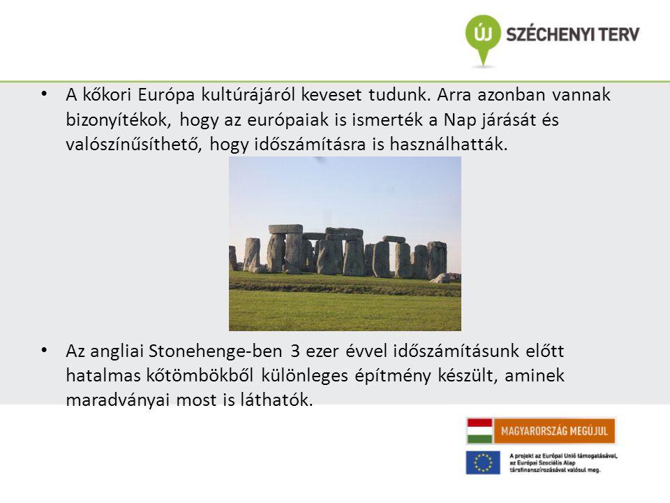 A kőkori Európa kultúrájáról keveset tudunk. Arra azonban vannak bizonyítékok, hogy az európaiak is ismerték a Nap járását és valószínűsíthető, hogy i