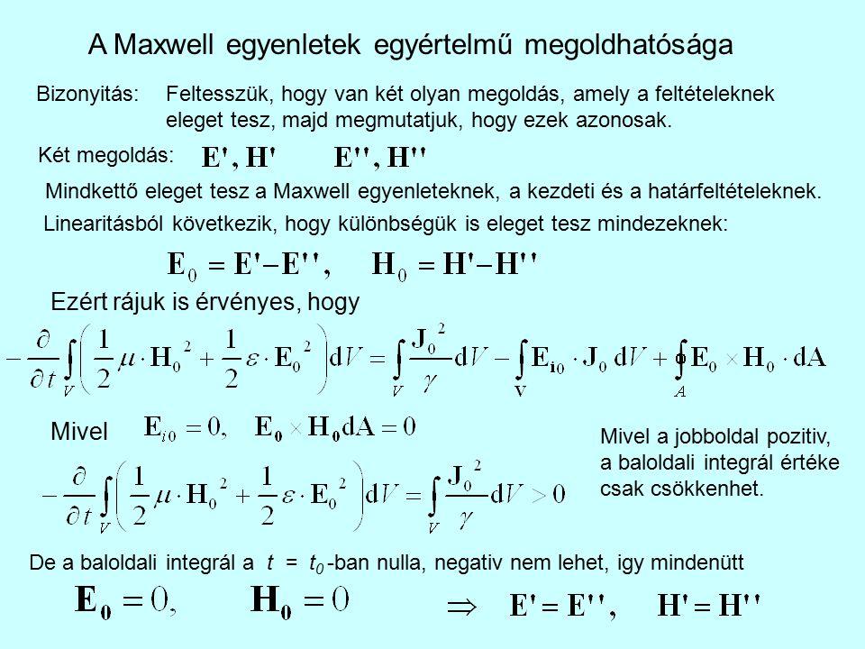 A Maxwell egyenletek egyértelmű megoldhatósága Bizonyitás:Feltesszük, hogy van két olyan megoldás, amely a feltételeknek eleget tesz, majd megmutatjuk, hogy ezek azonosak.