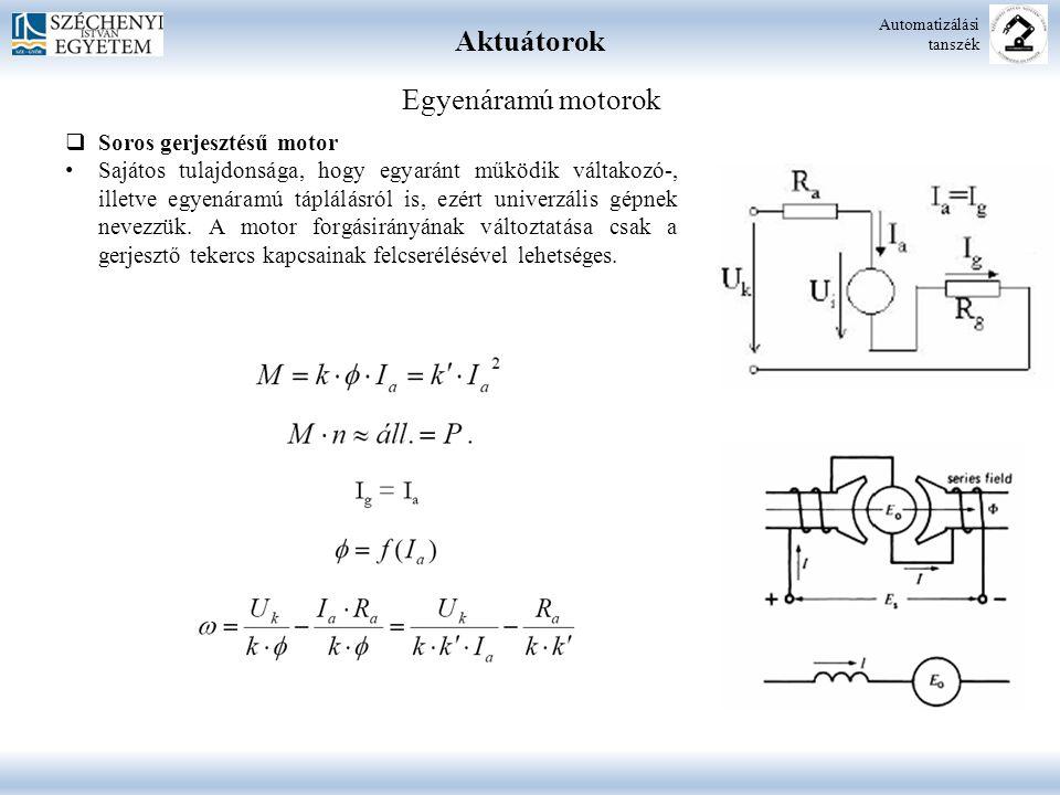 Aktuátorok Automatizálási tanszék Egyenáramú motorok  Soros gerjesztésű motor Sajátos tulajdonsága, hogy egyaránt működik váltakozó-, illetve egyenár
