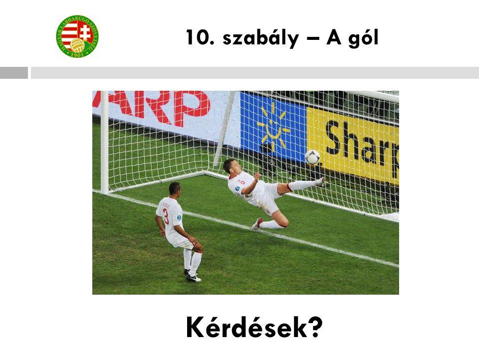 Kérdések? 10. szabály – A gól