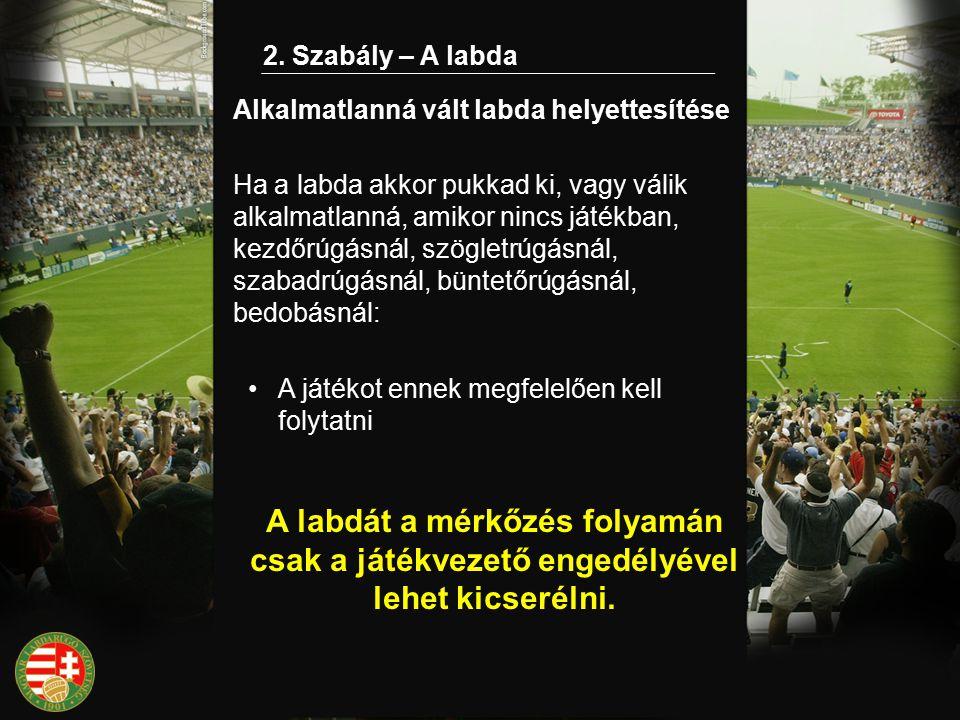 2. Szabály – A labda Ha a labda akkor pukkad ki, vagy válik alkalmatlanná, amikor nincs játékban, kezdőrúgásnál, szögletrúgásnál, szabadrúgásnál, bünt