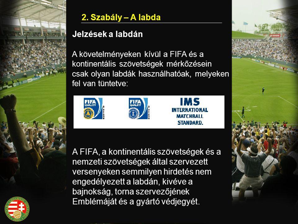 2. Szabály – A labda Jelzések a labdán A követelményeken kívül a FIFA és a kontinentális szövetségek mérkőzésein csak olyan labdák használhatóak, mely