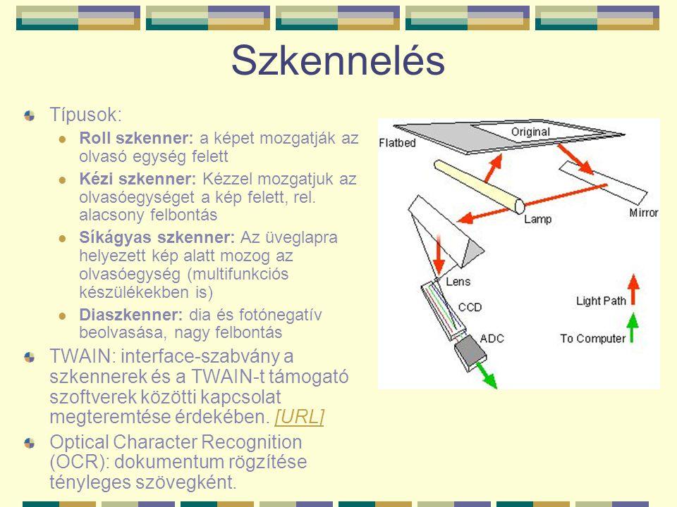 Szkennelés Típusok: Roll szkenner: a képet mozgatják az olvasó egység felett Kézi szkenner: Kézzel mozgatjuk az olvasóegységet a kép felett, rel. alac