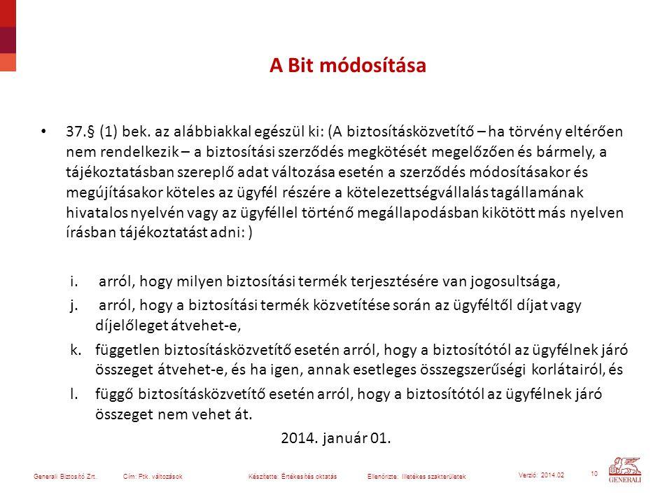 10 Generali Biztosító Zrt. Cím: Ptk. változások Készítette: Értékesítés oktatásEllenőrizte: Illetékes szakterületek Verzió: 2014.02 A Bit módosítása 3