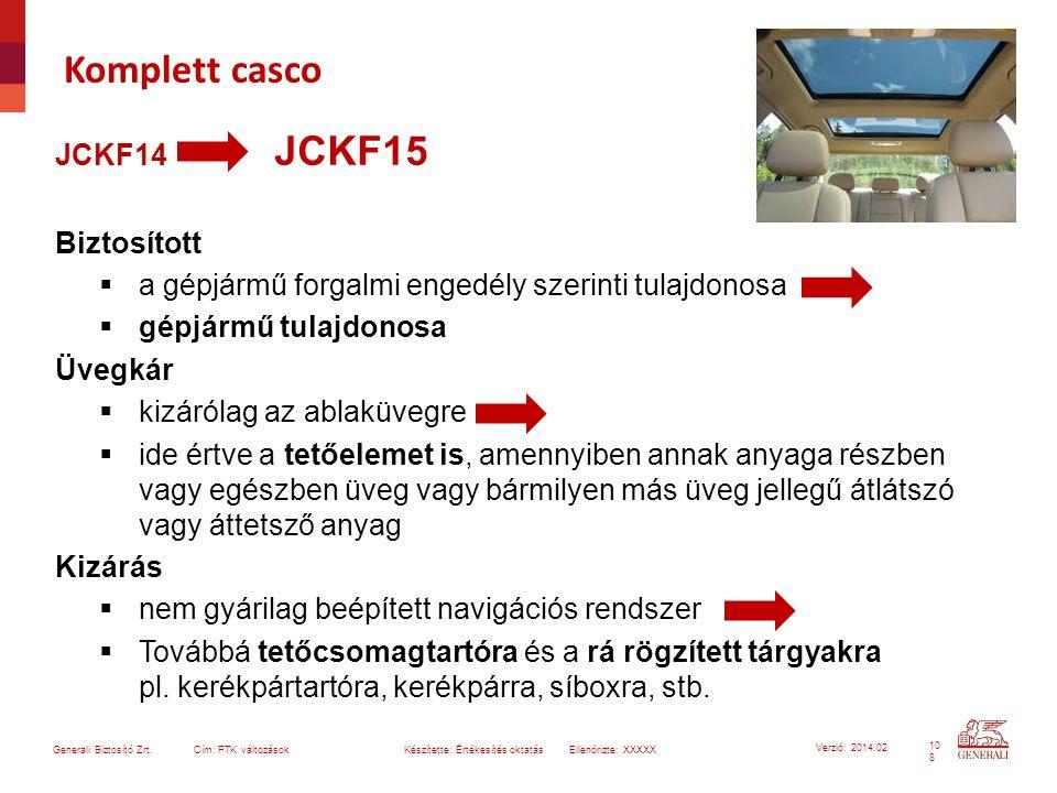 10 8 Generali Biztosító Zrt. Cím: PTK változások Készítette: Értékesítés oktatásEllenőrizte: XXXXX Verzió: 2014.02 Komplett casco JCKF14 JCKF15 Biztos