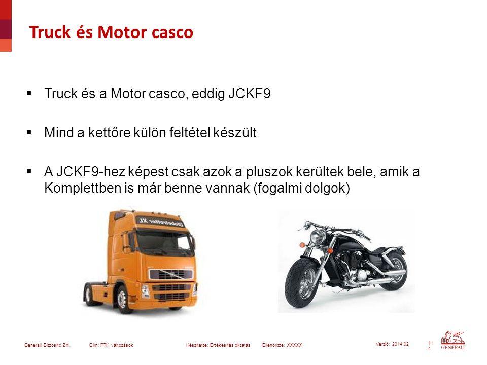 11 4 Generali Biztosító Zrt. Cím: PTK változások Készítette: Értékesítés oktatásEllenőrizte: XXXXX Verzió: 2014.02 Truck és Motor casco  Truck és a M