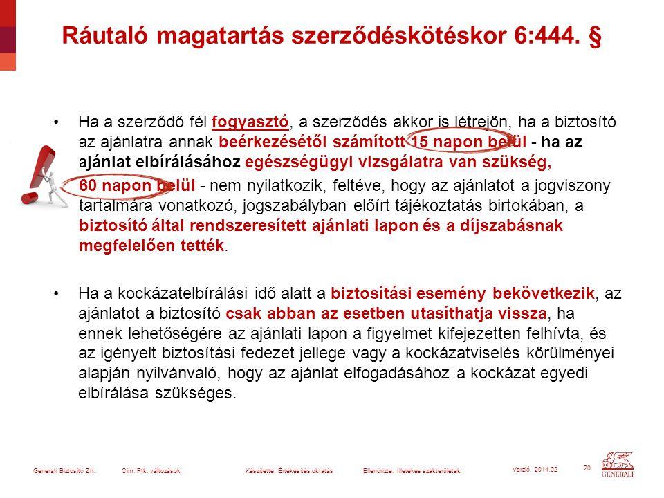 20 Generali Biztosító Zrt. Cím: Ptk. változások Készítette: Értékesítés oktatásEllenőrizte: Illetékes szakterületek Verzió: 2014.02 Ha a szerződő fél