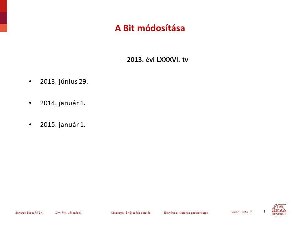 3 Generali Biztosító Zrt. Cím: Ptk. változások Készítette: Értékesítés oktatásEllenőrizte: Illetékes szakterületek Verzió: 2014.02 A Bit módosítása 20
