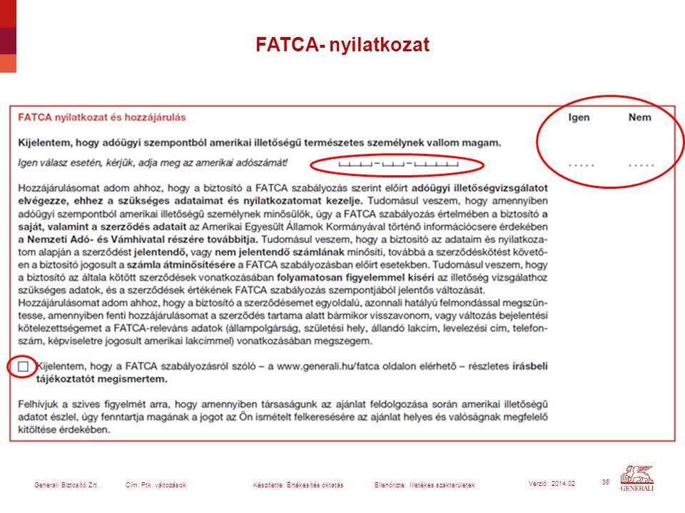 36 Generali Biztosító Zrt. Cím: Ptk. változások Készítette: Értékesítés oktatásEllenőrizte: Illetékes szakterületek Verzió: 2014.02 FATCA- nyilatkozat