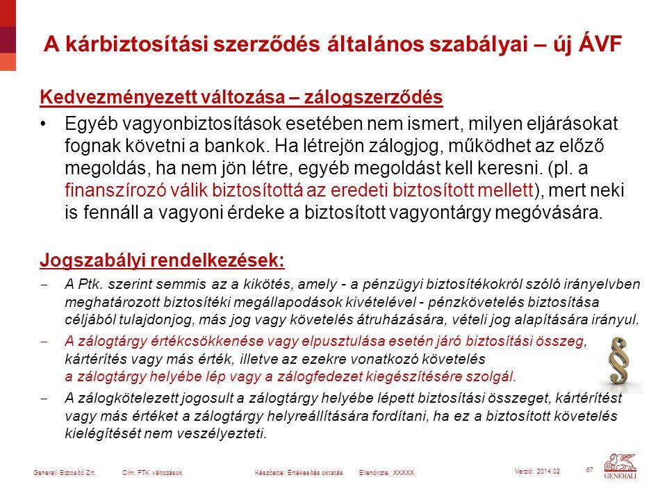 67 Generali Biztosító Zrt. Cím: PTK változások Készítette: Értékesítés oktatásEllenőrizte: XXXXX Verzió: 2014.02 A kárbiztosítási szerződés általános