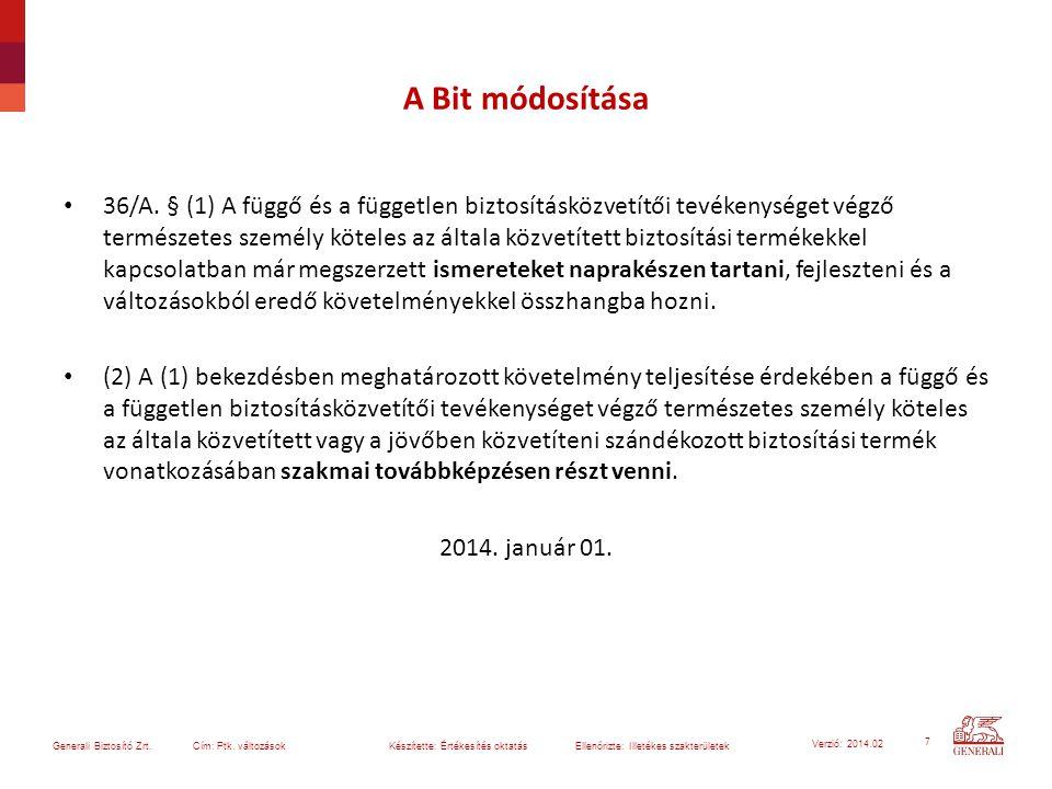 7 Generali Biztosító Zrt. Cím: Ptk. változások Készítette: Értékesítés oktatásEllenőrizte: Illetékes szakterületek Verzió: 2014.02 A Bit módosítása 36