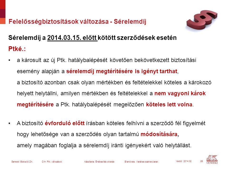 Felelősségbiztosítások változása - Sérelemdíj Sérelemdíj a 2014.03.15. előtt kötött szerződések esetén Ptké.: a károsult az új Ptk. hatálybalépését kö