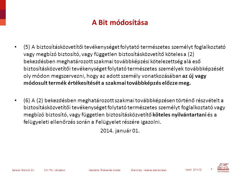 9 Generali Biztosító Zrt. Cím: Ptk. változások Készítette: Értékesítés oktatásEllenőrizte: Illetékes szakterületek Verzió: 2014.02 A Bit módosítása (5