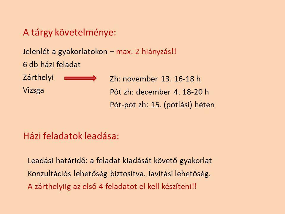 A tárgy követelménye: Jelenlét a gyakorlatokon – max. 2 hiányzás!! 6 db házi feladat Zárthelyi Vizsga Házi feladatok leadása: Zh: november 13. 16-18 h