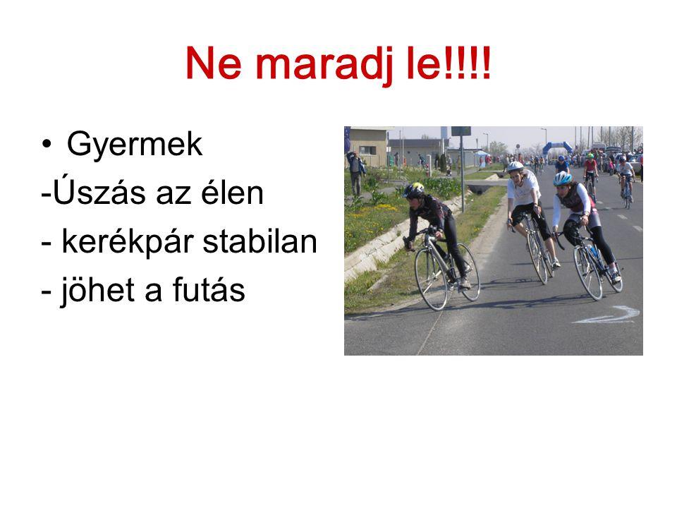 Ne maradj le!!!! Gyermek -Úszás az élen - kerékpár stabilan - jöhet a futás