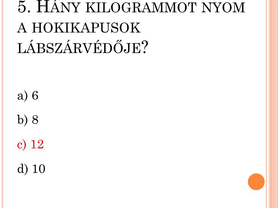 4. K I NYERTE A 100. MAGYAR OLIMPIAI BAJNOKI CÍMET ? a) Németh Miklós b) Schmitt Pál c) Kozma István d) Hegedűs Csaba