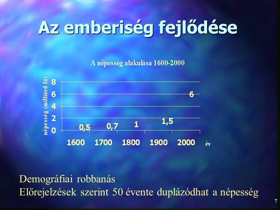 7 Az emberiség fejlődése Demográfiai robbanás Előrejelzések szerint 50 évente duplázódhat a népesség