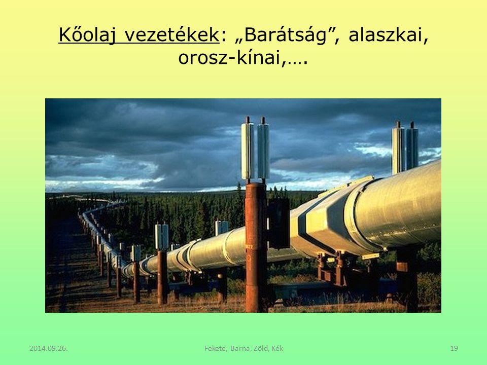 """Kőolaj vezetékek: """"Barátság"""", alaszkai, orosz-kínai,…. 2014.09.26.Fekete, Barna, Zöld, Kék19"""