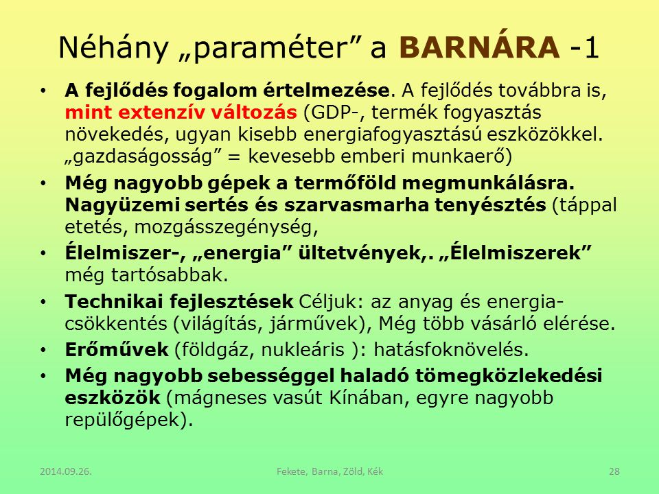 """Néhány """"paraméter"""" a BARNÁRA -1 A fejlődés fogalom értelmezése. A fejlődés továbbra is, mint extenzív változás (GDP-, termék fogyasztás növekedés, ugy"""