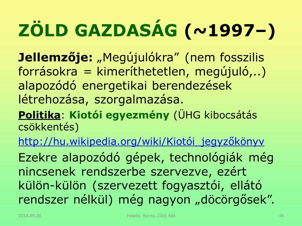 """ZÖLD GAZDASÁG (~1997–) Jellemzője: """"Megújulókra"""" (nem fosszilis forrásokra = kimeríthetetlen, megújuló,..) alapozódó energetikai berendezések létrehoz"""