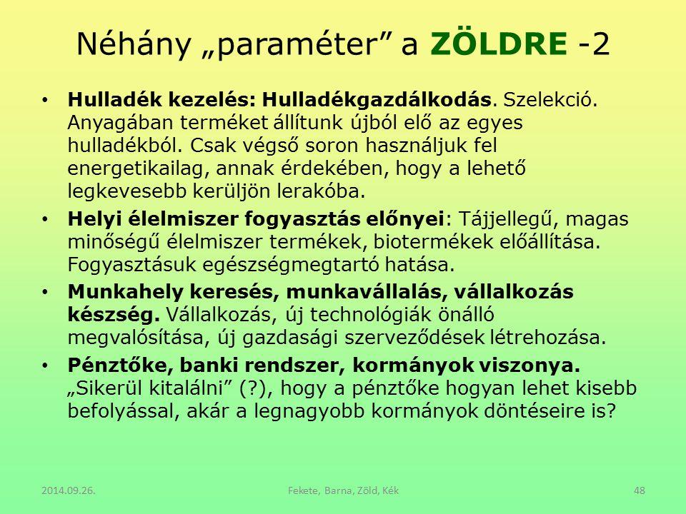 """Néhány """"paraméter"""" a ZÖLDRE -2 Hulladék kezelés: Hulladékgazdálkodás. Szelekció. Anyagában terméket állítunk újból elő az egyes hulladékból. Csak végs"""