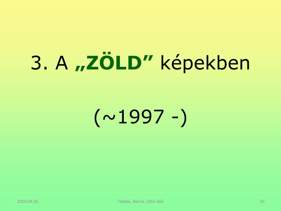 """3. A """"ZÖLD"""" képekben (~1997 -) 2014.09.26.Fekete, Barna, Zöld, Kék50"""