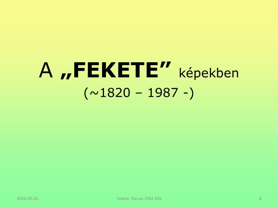 """A """"FEKETE"""" képekben (~1820 – 1987 -) 2014.09.26.Fekete, Barna, Zöld, Kék8"""