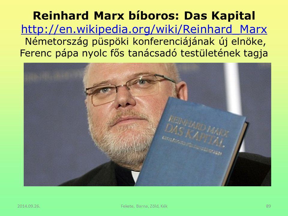Reinhard Marx bíboros: Das Kapital http://en.wikipedia.org/wiki/Reinhard_Marx Németország püspöki konferenciájának új elnöke, Ferenc pápa nyolc fős ta
