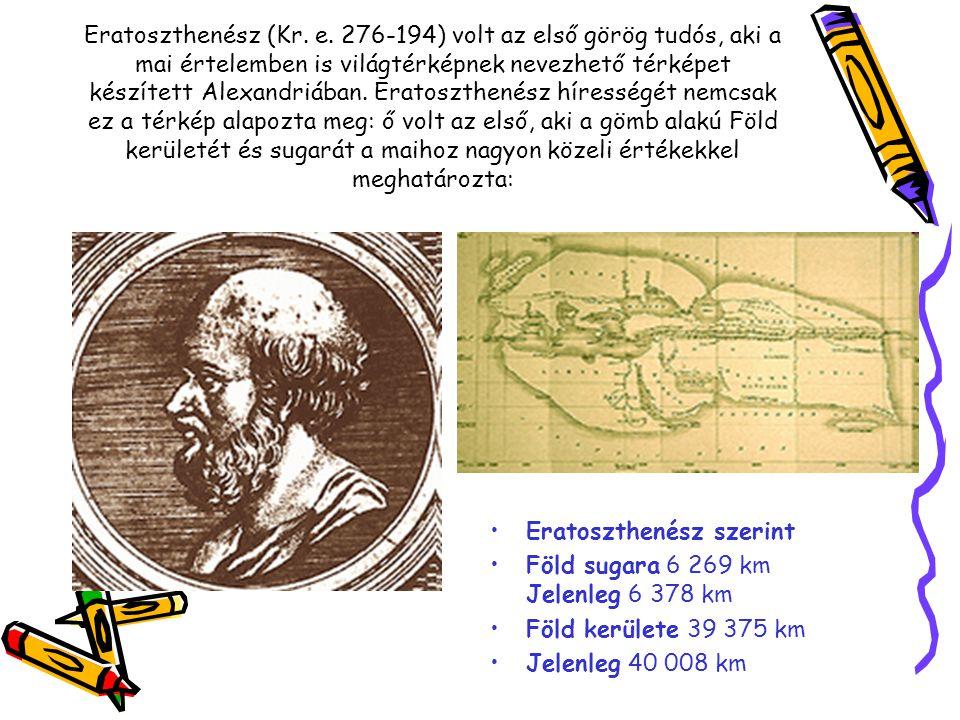 Eratoszthenész (Kr. e. 276-194) volt az első görög tudós, aki a mai értelemben is világtérképnek nevezhető térképet készített Alexandriában. Eratoszth