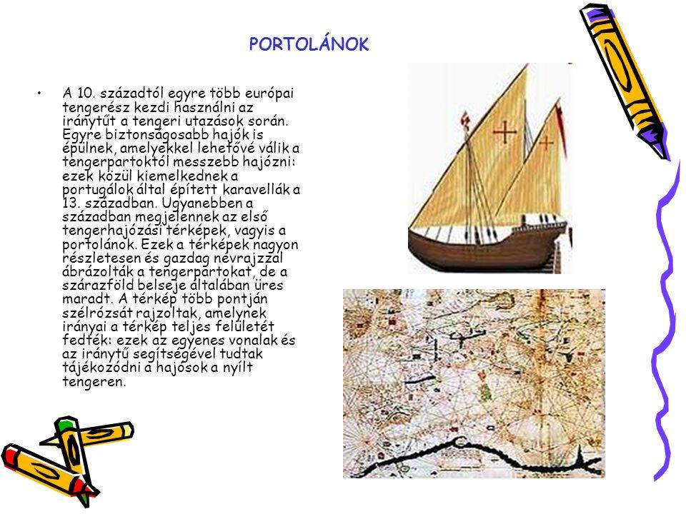 PORTOLÁNOK A 10. századtól egyre több európai tengerész kezdi használni az iránytűt a tengeri utazások során. Egyre biztonságosabb hajók is épülnek, a